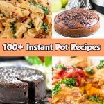 100+ Recipes You Can Make In Your Instant Pot